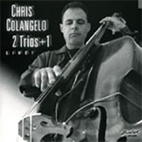 Chris Colangelo 2 Trios + 1 Live!